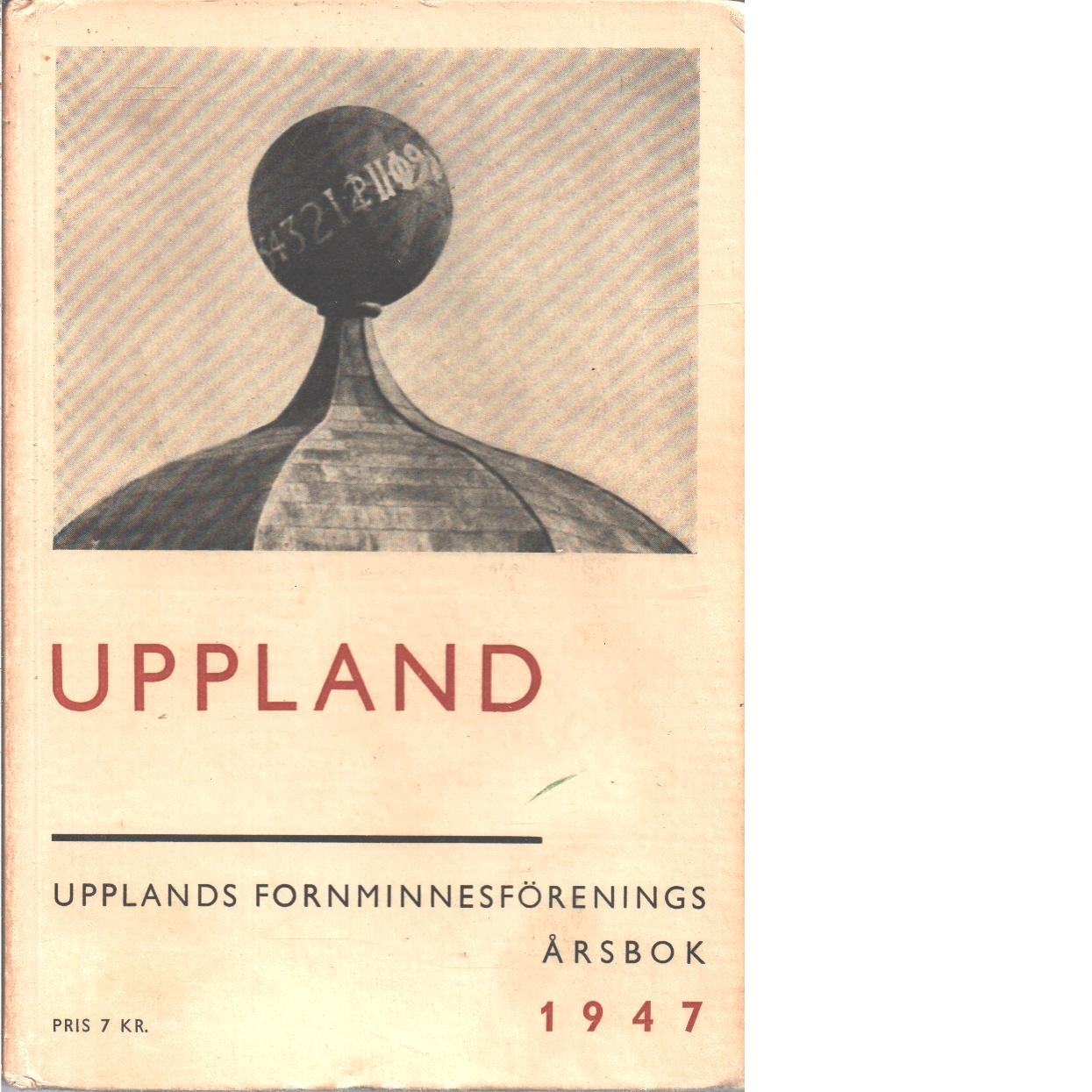 Upplands Fornminnesförenings Årsbok 1947 - Red.
