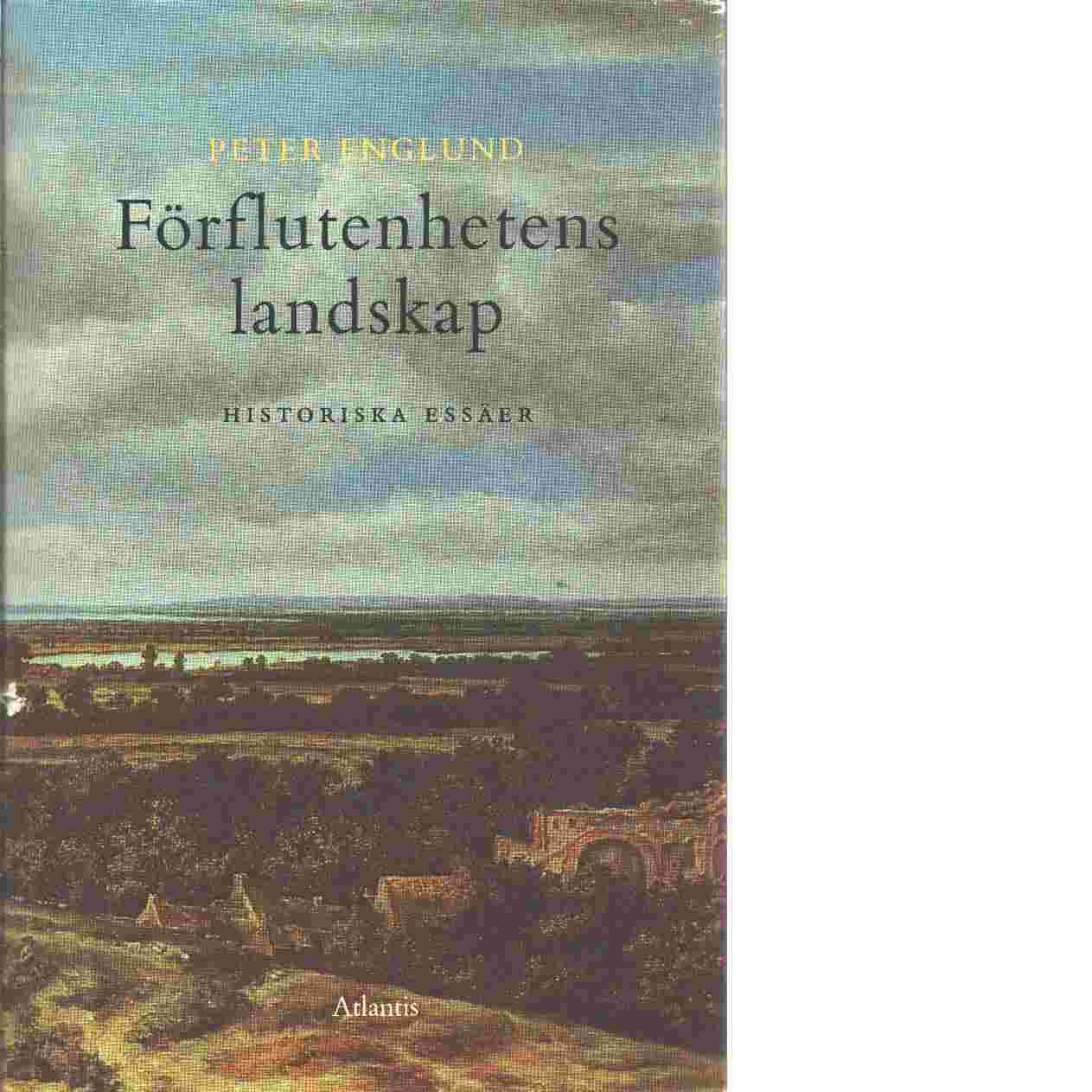Förflutenhetens landskap : historiska essäer - Englund, Peter
