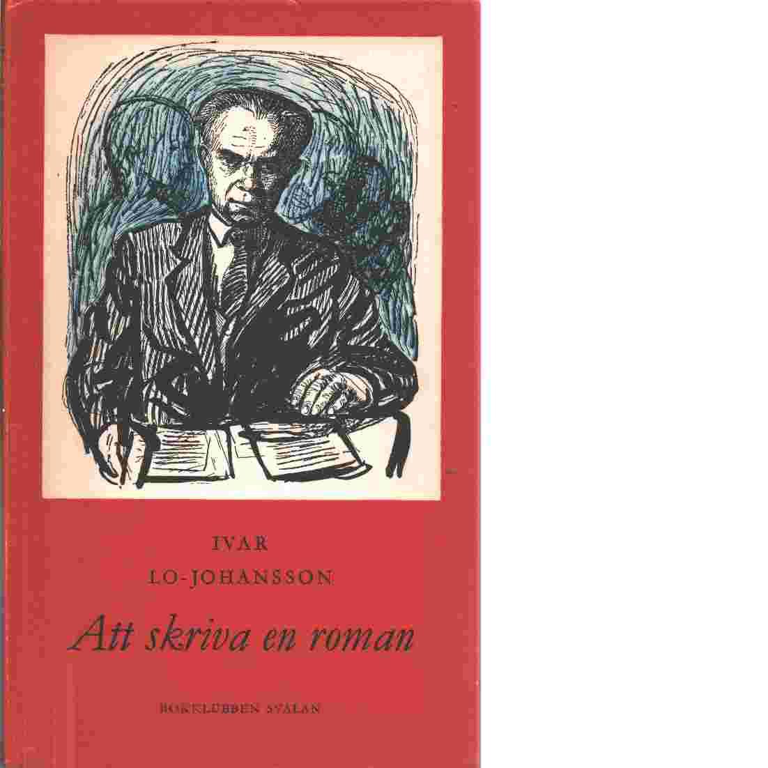 Att skriva en roman : ett självbiografiskt avsnitt - Lo-Johansson, Ivar
