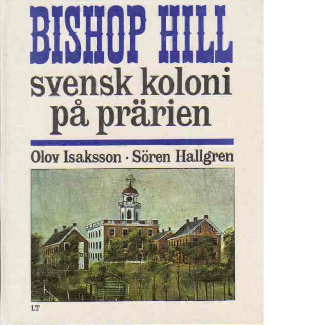 Bishop Hill : svensk koloni på prärien - Isaksson, Olov