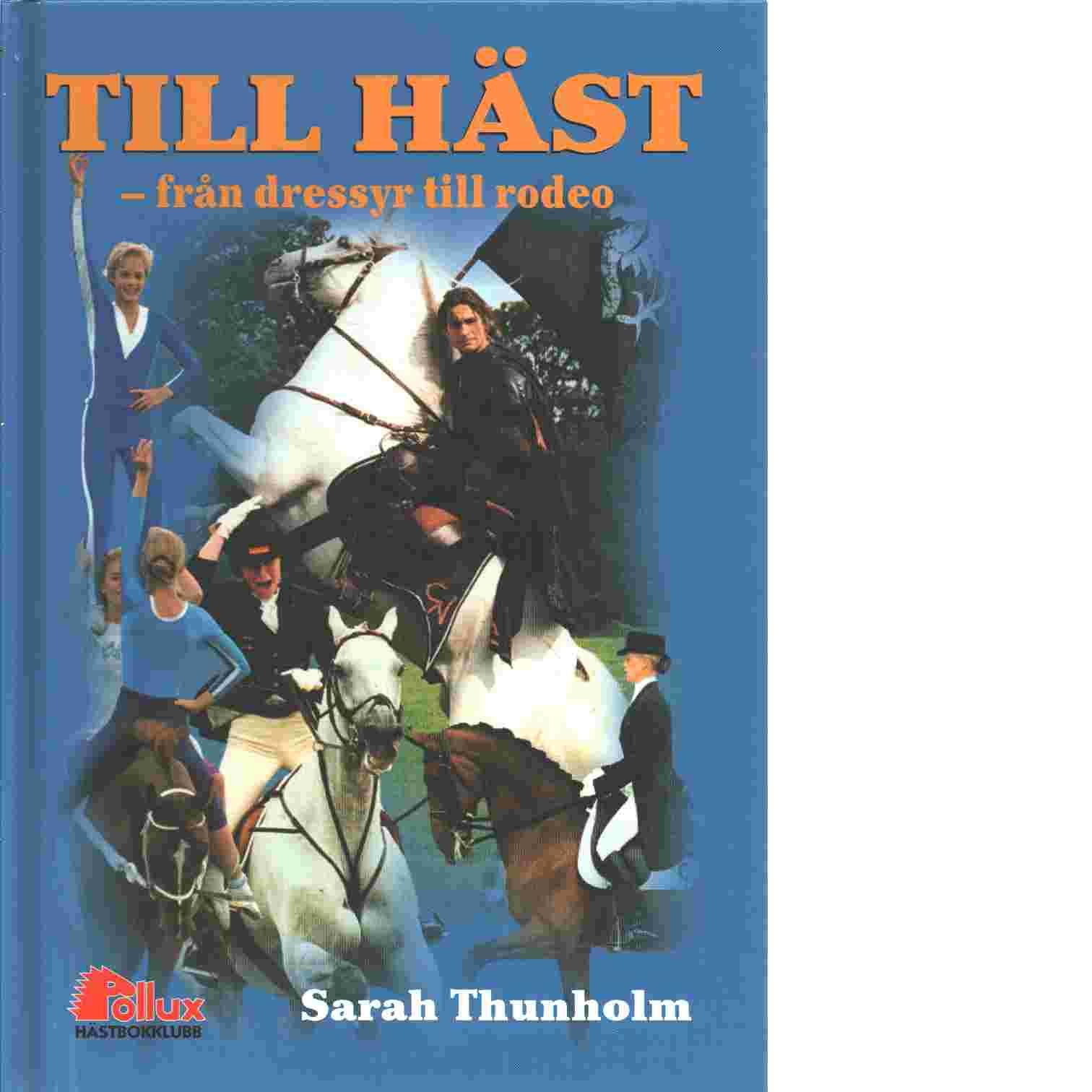 Till häst - från dressyr till rodeo - Thunholm, Sarah