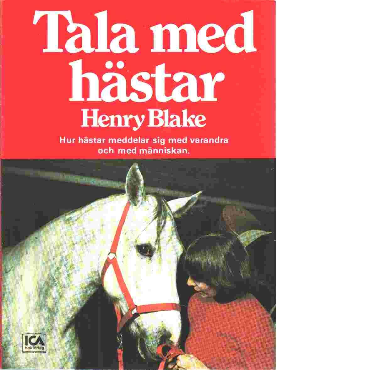 Tala med hästar : hur hästar meddelar sig med varandra och med människan - Blake, Henry N.