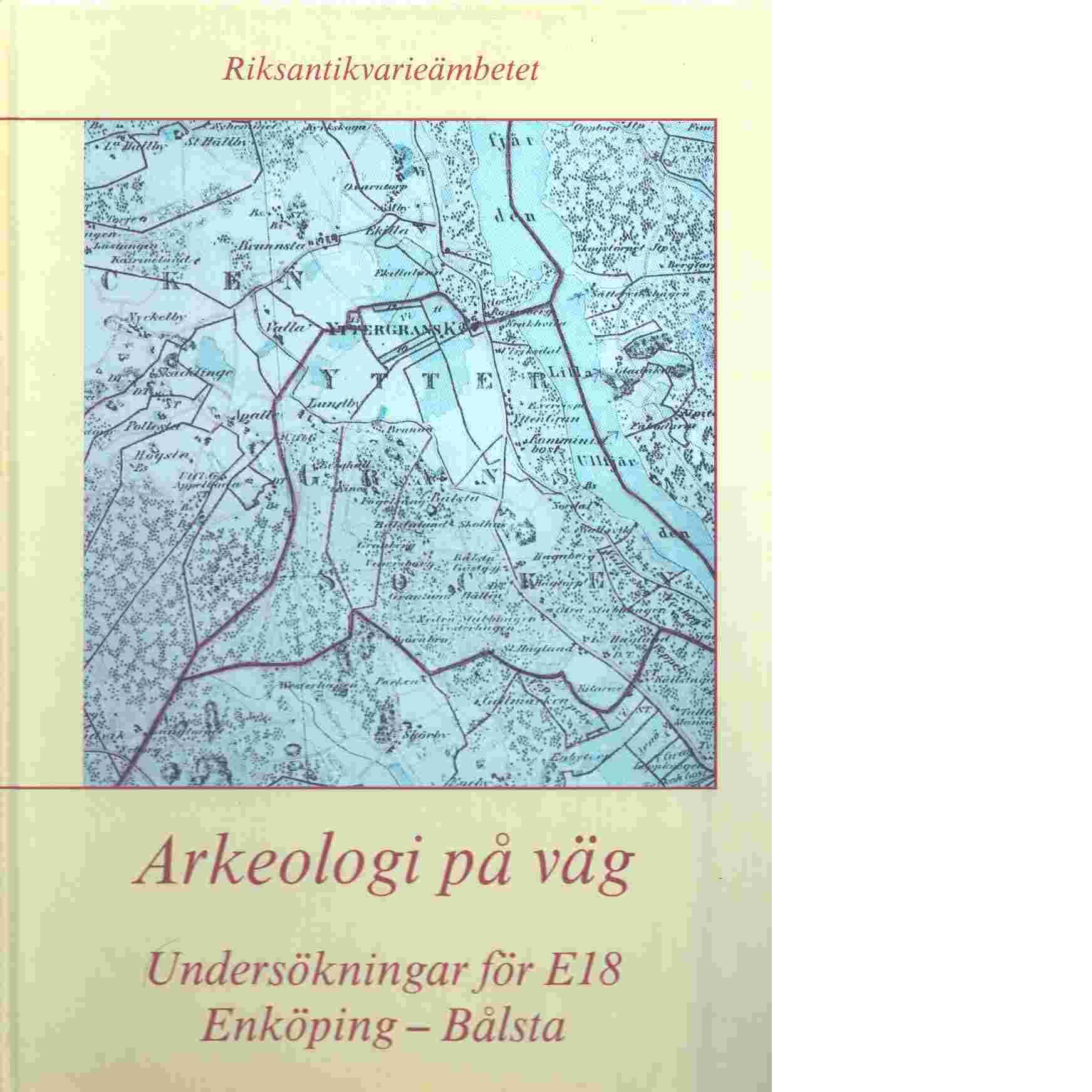 Arkeologi på väg : undersökningar för E18. Enköping - Bålsta - Modig, Agneta
