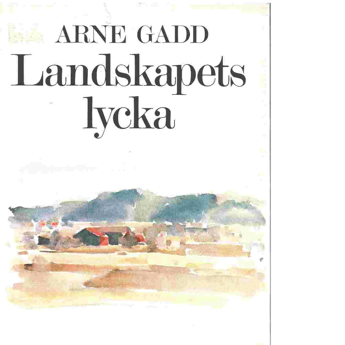 Landskapets lycka - Gadd, Arne