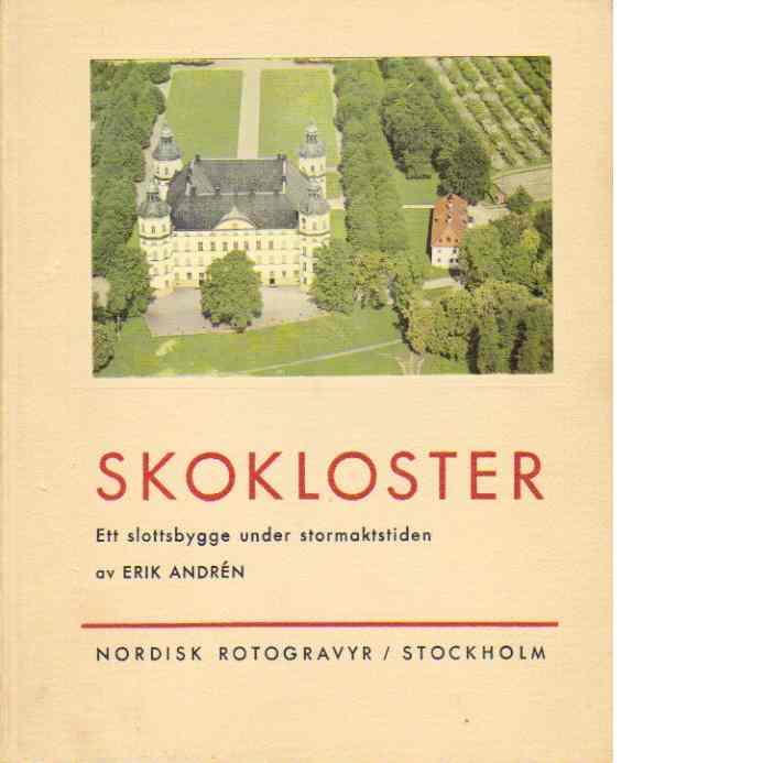 Skokloster : ett slottsbygge under stormaktstiden - Andrén, Erik