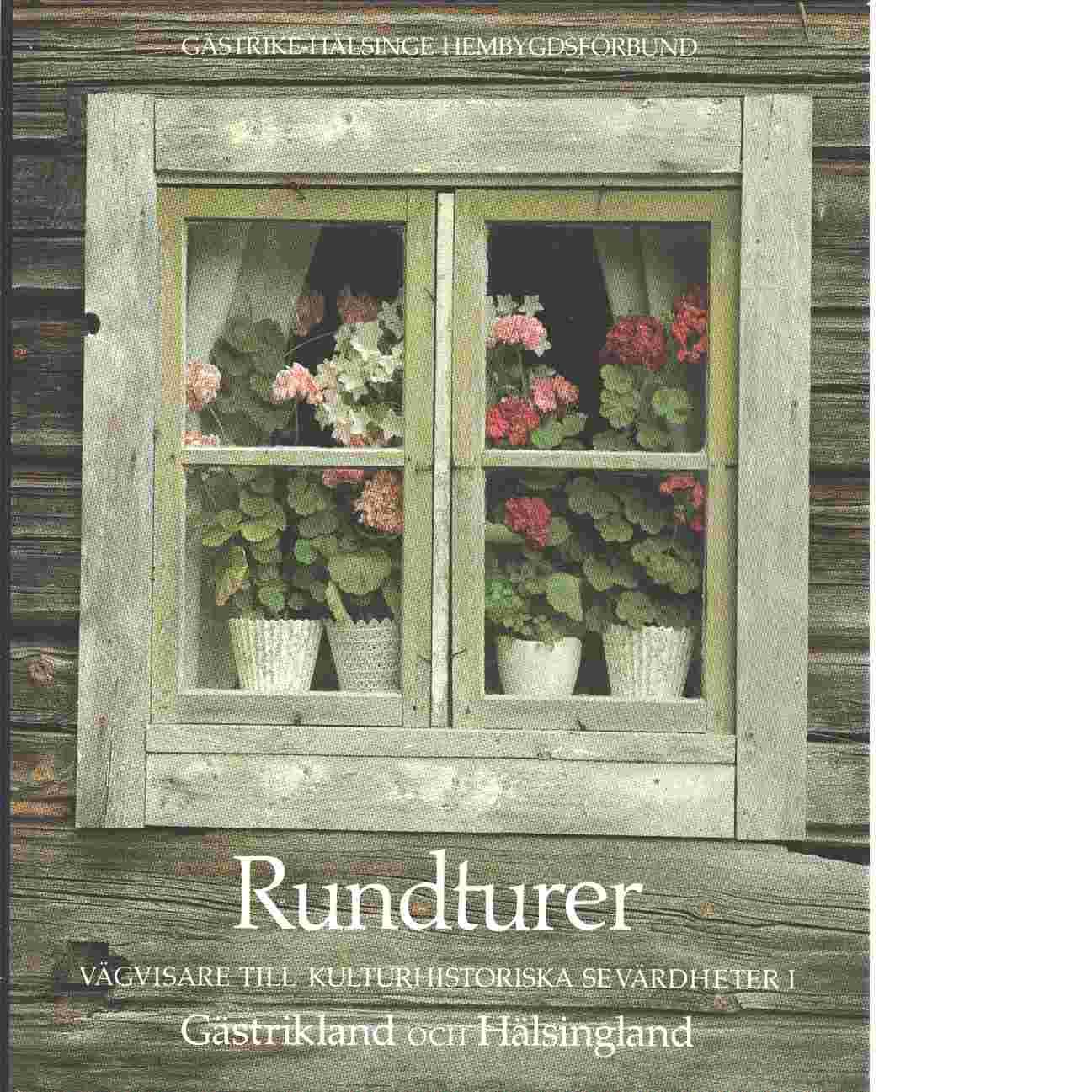 Rundturer . vägvisare till kulturhistoriska sevärdheter i Gästrikland och Hälsingland - Sundberg, Margaretha och Kellgren, Ola  och  Wannberg, Elisabeth  samt   Nilsson, Kjell