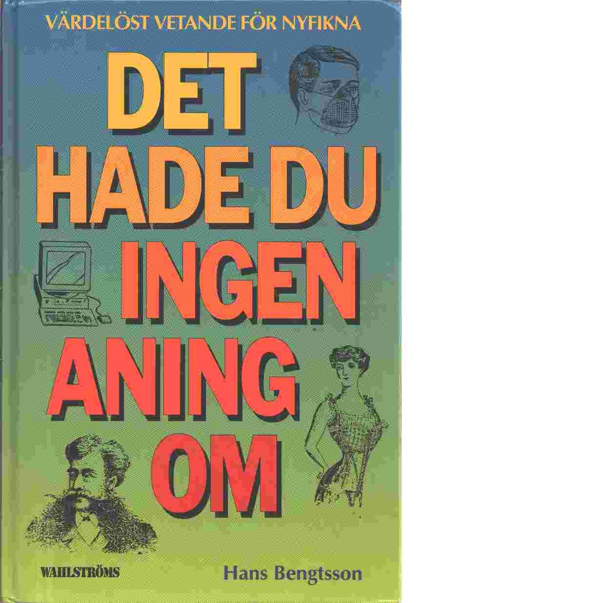 Det hade du ingen aning om : värdelöst vetande för nyfikna - Bengtsson, Hans