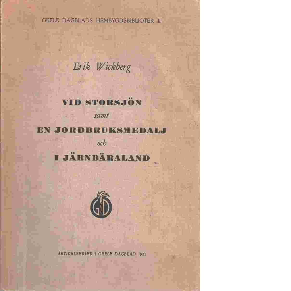 Vid Storsjön samt En jordbruksmedalj och I Järnbäraland - Wickberg, Erik