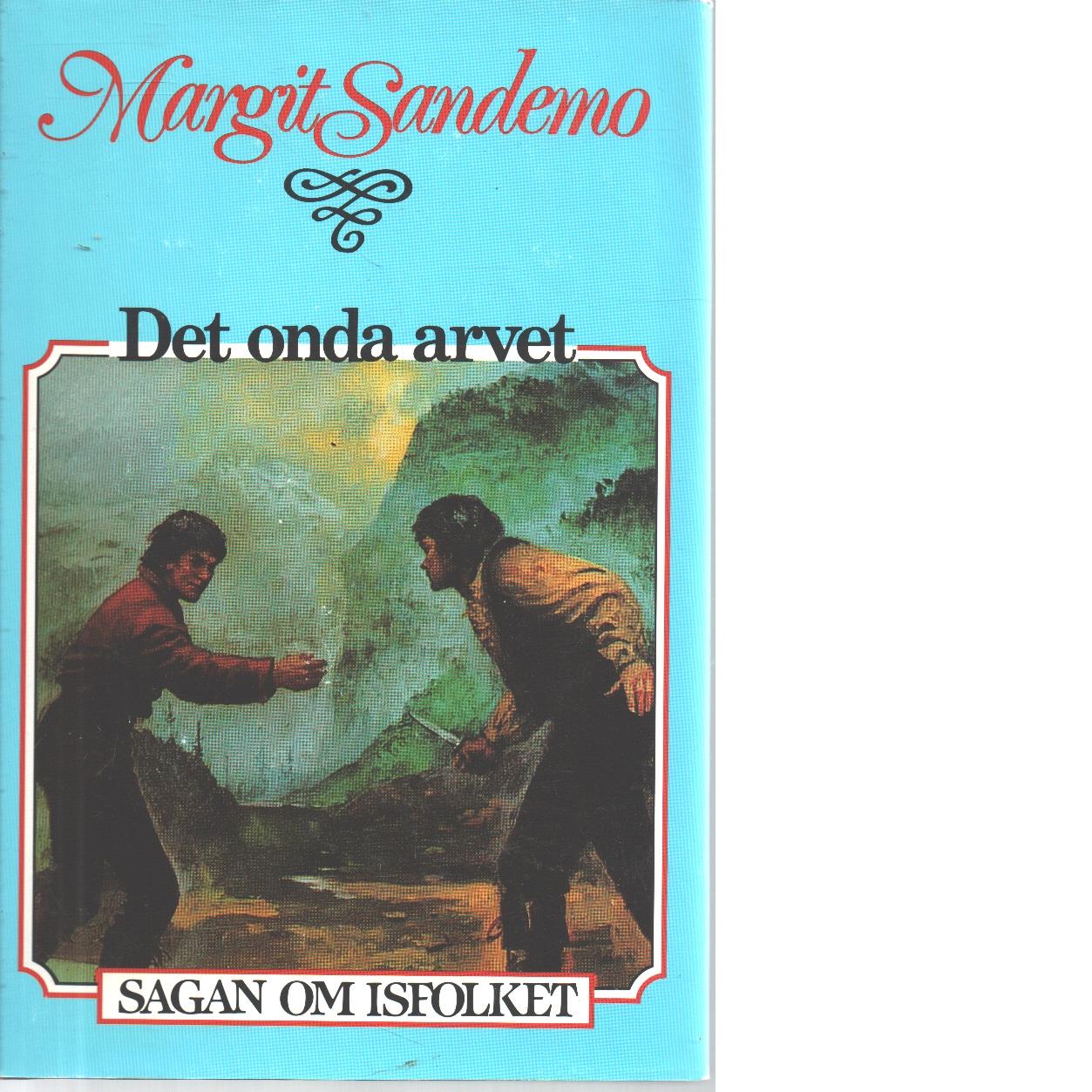 Det onda arvet : Sagan om Isfolket nr. 6 - Sandemo, Margit