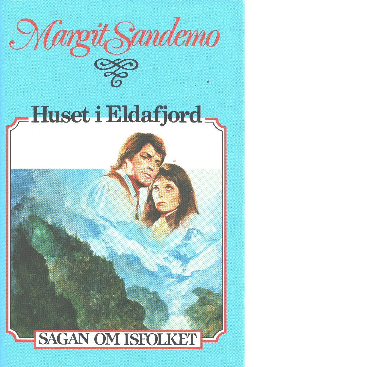 Huset i Eldafjord : Sagan om Isfolket nr. 26 - Sandemo, Margit