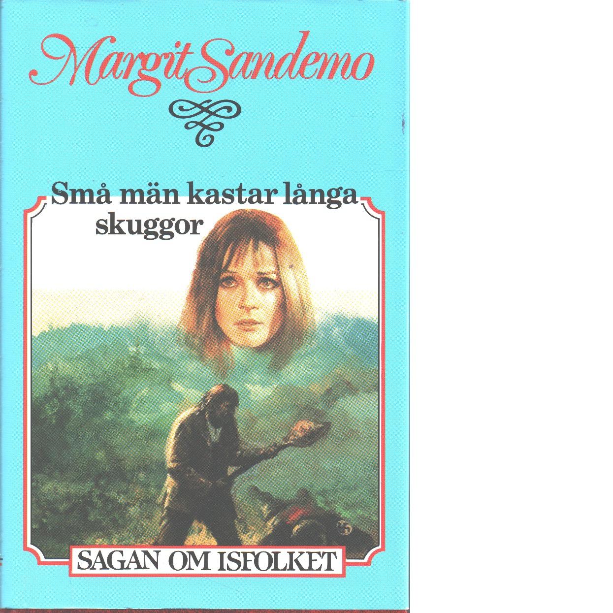 Små män kastar långa skuggor : Sagan om Isfolket nr. 38 - Sandemo, Margit