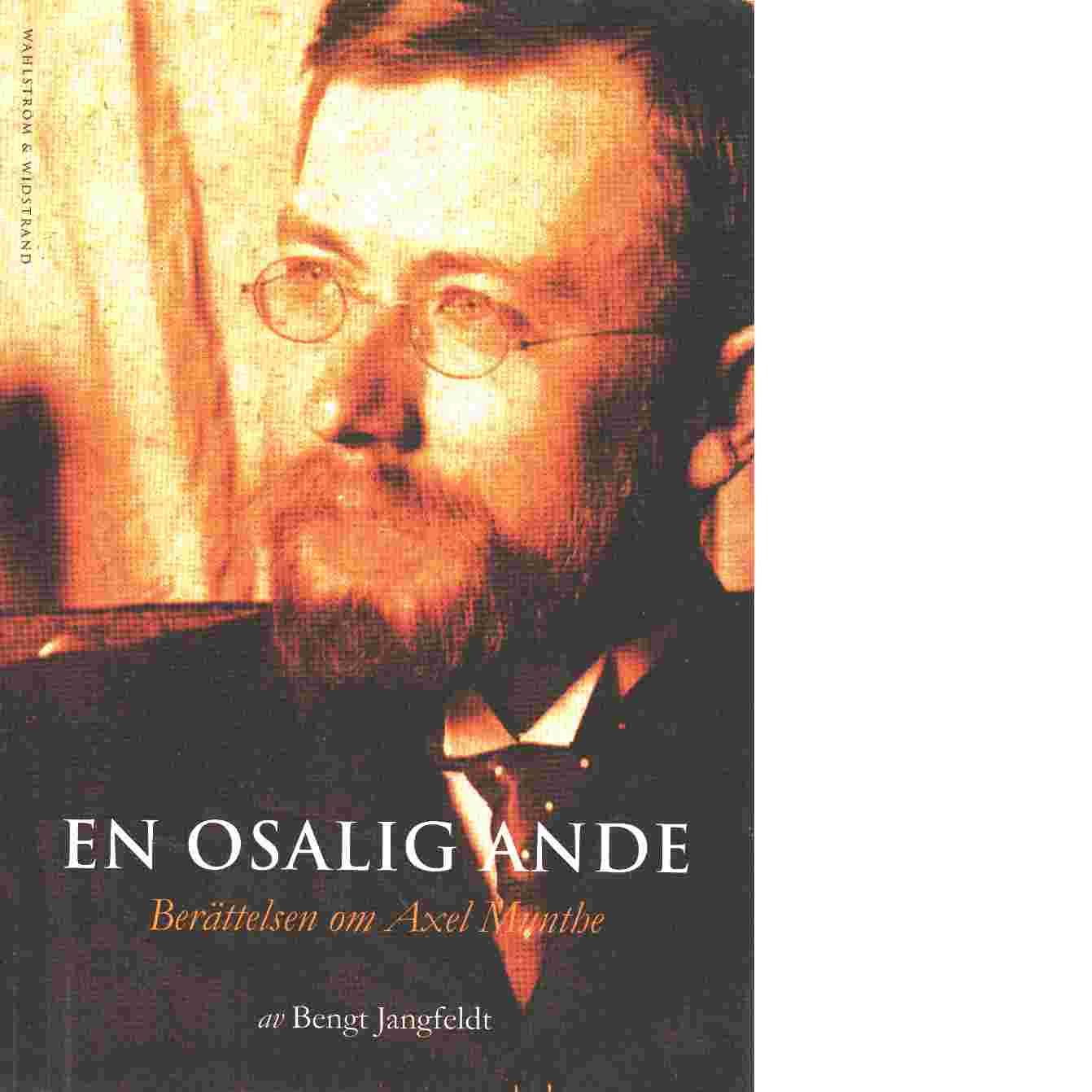 En osalig ande : berättelsen om Axel Munthe - Jangfeldt, Bengt