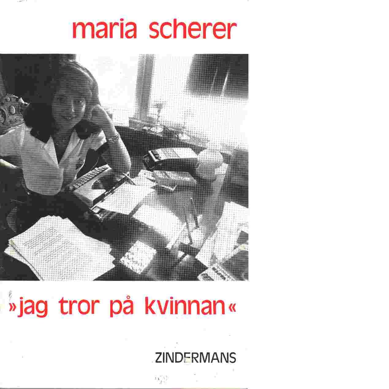 Jag tror på kvinnan - Scherer, Maria
