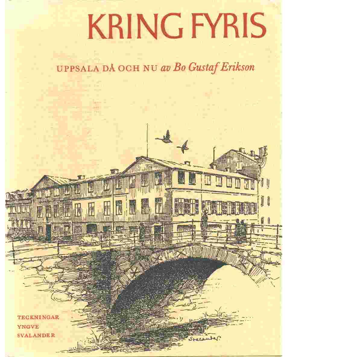 Kring Fyris : Uppsala då och nu - Erikson, Bo Gustaf