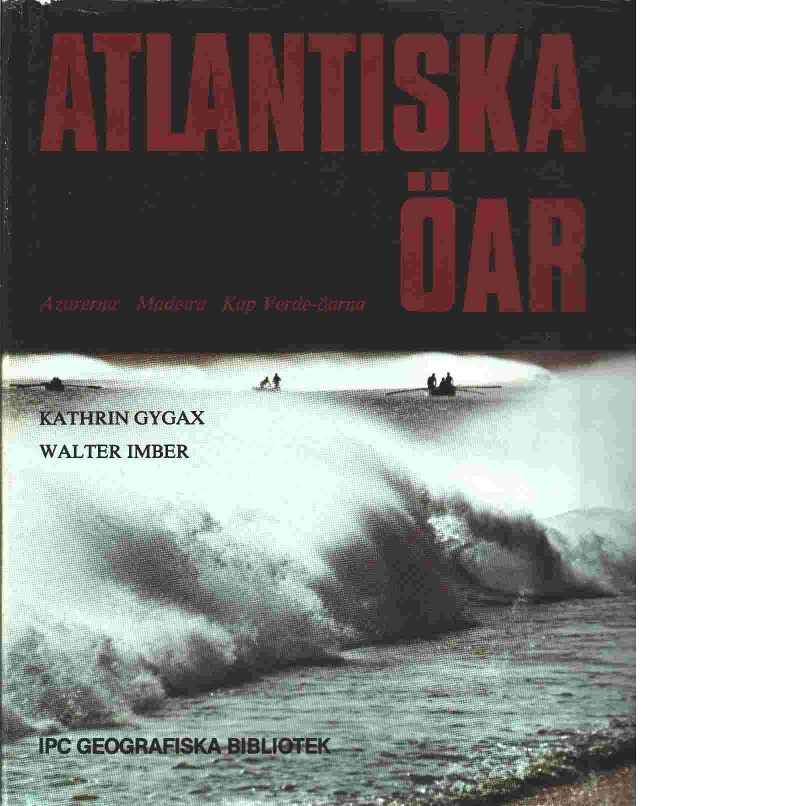 Atlantiska öar : Azorerna, Madeira, Kap Verde-öarna - Imber, Walter  och  Gygax, Kathrin