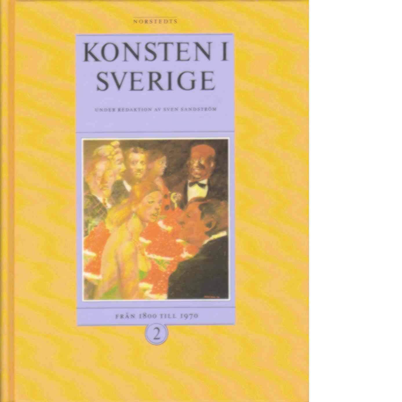 Konsten i Sverige. D. 2   Från 1800 till 1970 - Sandström, Sven