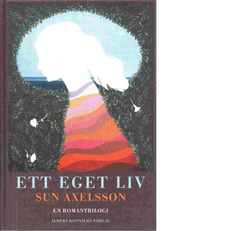 Ett eget liv : en romantrilogi - Axelsson, Sun