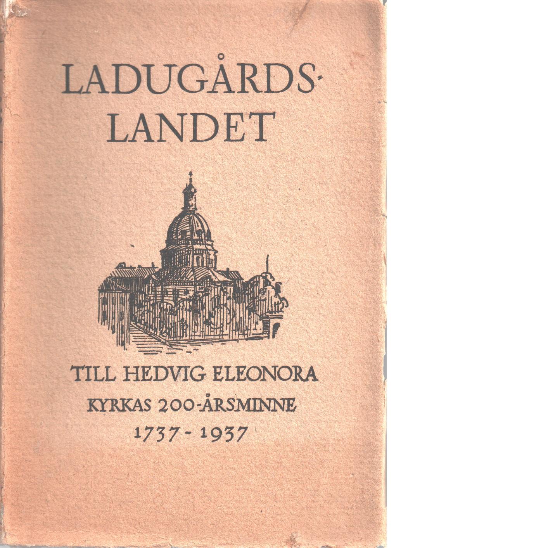 Ladugårdslandet - till Hedvig Eleonora kyrkas 200-årsminne 1737-1937 - Ahnlund, Nils