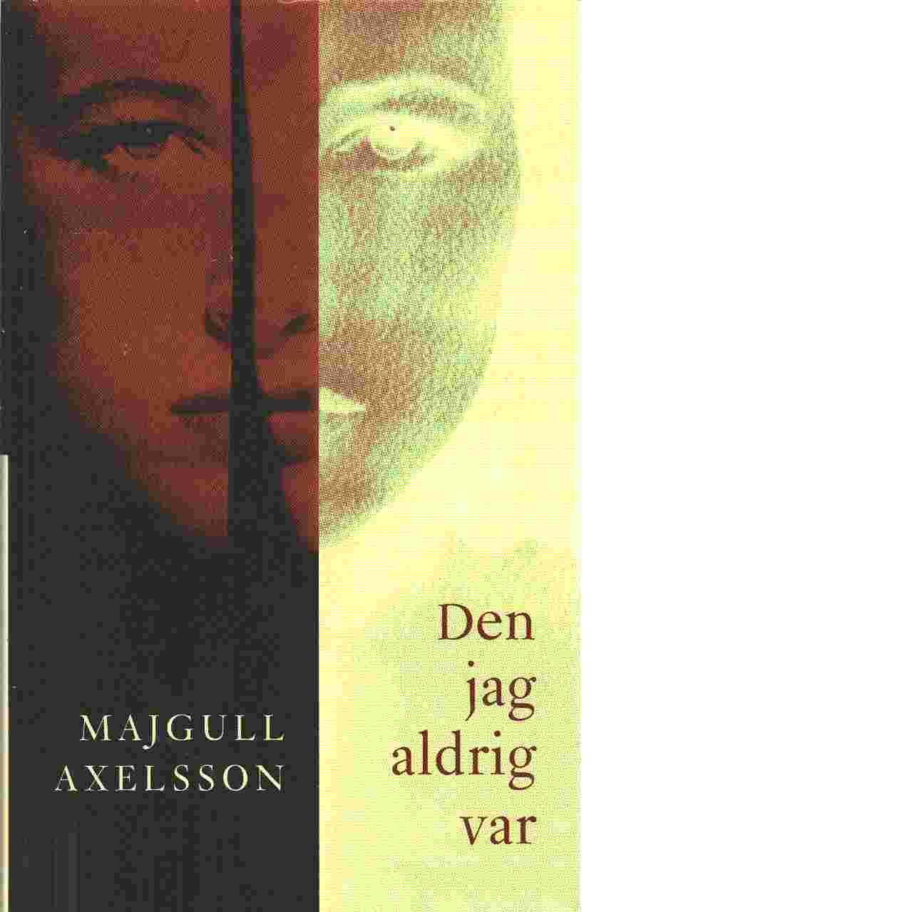Den jag aldrig var - Axelsson, Majgull
