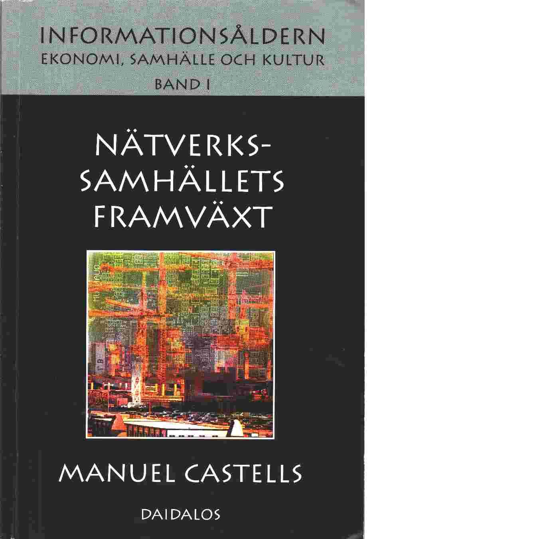 Nätverkssamhällets framväxt :Informationsåldern - ekonomi, samhälle och kultur band I - Castells, Manuel