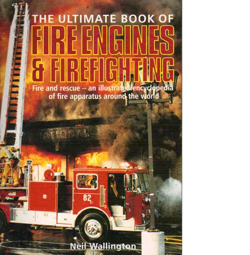 The Ultimate book of Fire Engines & Firefighting - Wallington, Neil