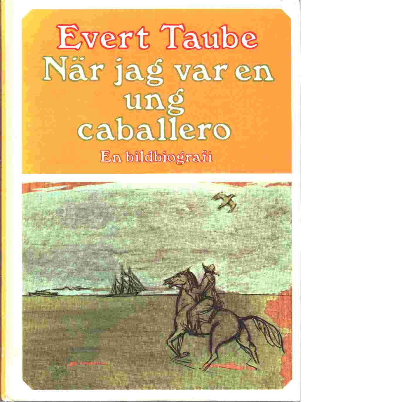 När jag var en ung caballero : en bildbiografi - Taube, Evert