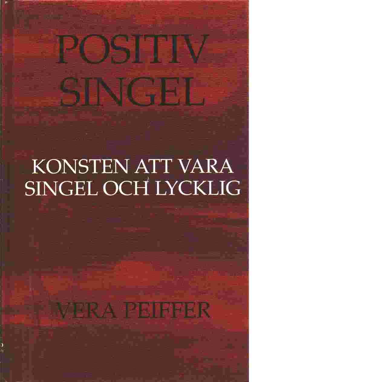 Positiv singel : konsten att vara singel och lycklig - Peiffer, Vera