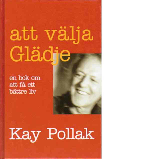 Att välja glädje : en bok om att få ett bättre liv - Pollak, Kay