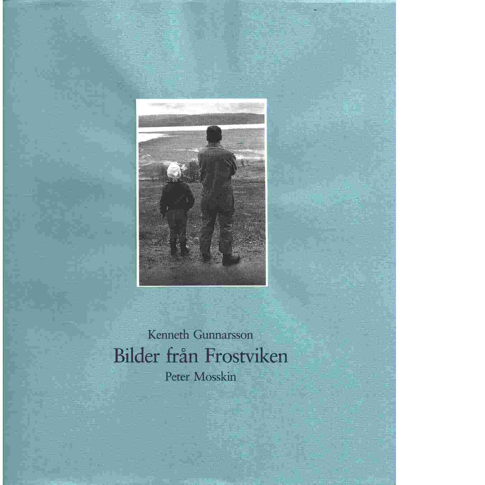 Bilder från Frostviken - Gunnarsson, Kenneth  och  Mosskin, Peter