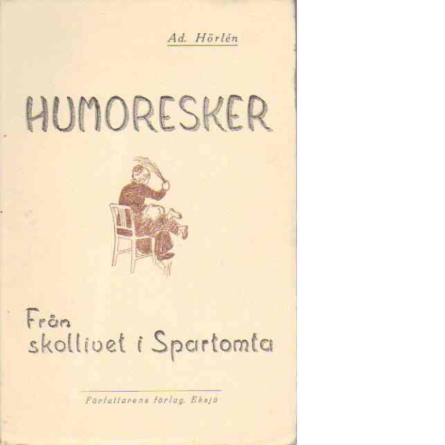 Humoresker - från skollivet i Spartomta - Hörlén, Ad.