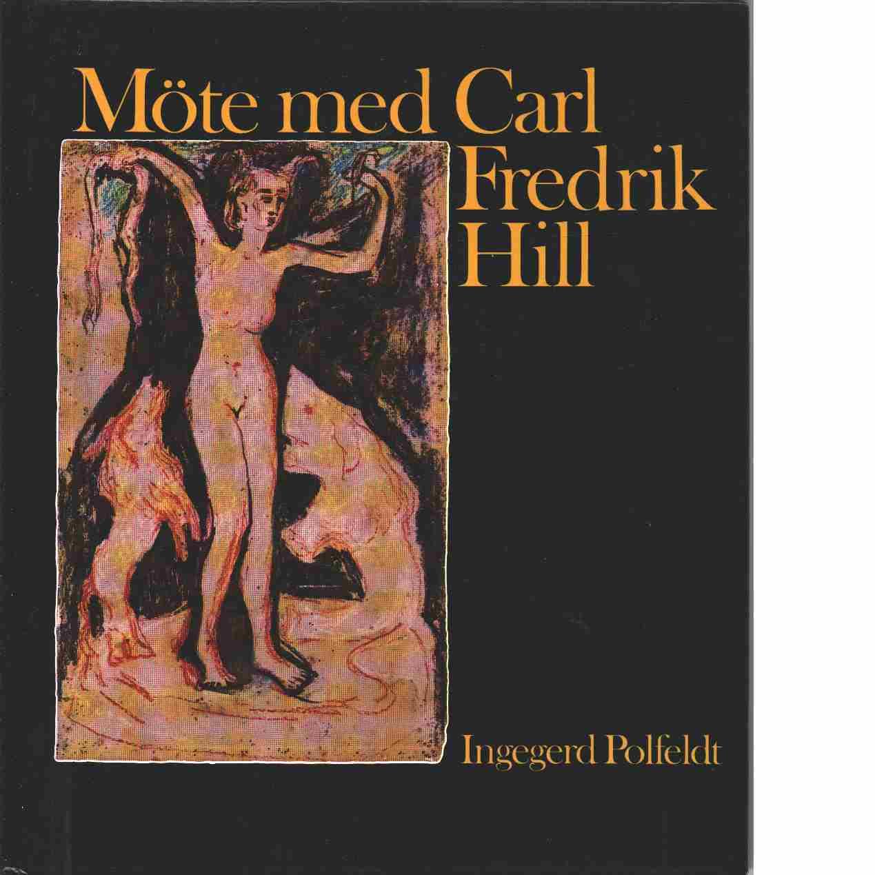 Möte med Carl Fredrik Hill - Polfeldt, Ingegerd