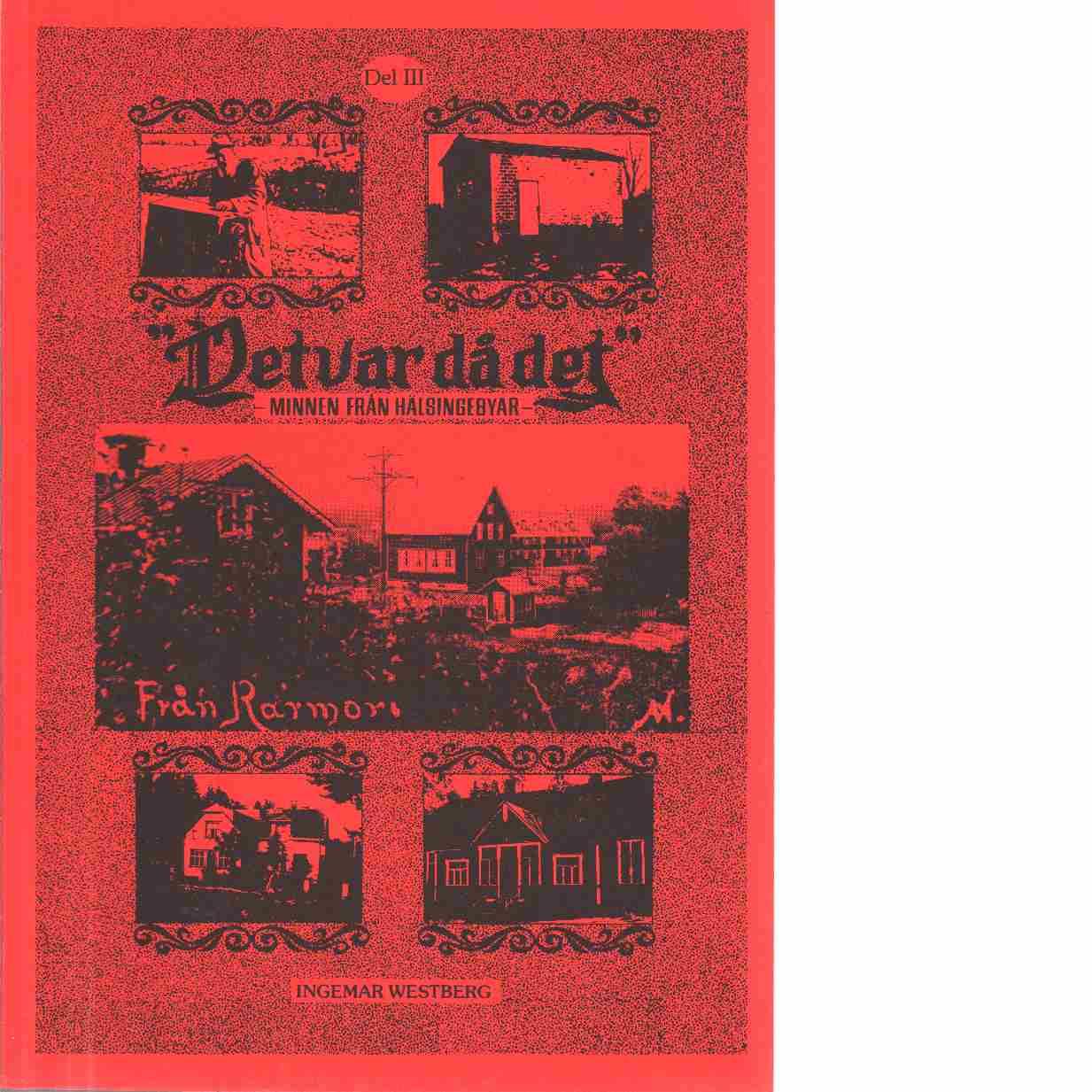 """""""Det var då det"""" : minnen från hälsingebyar. D. 3 - Westberg, Ingemar"""