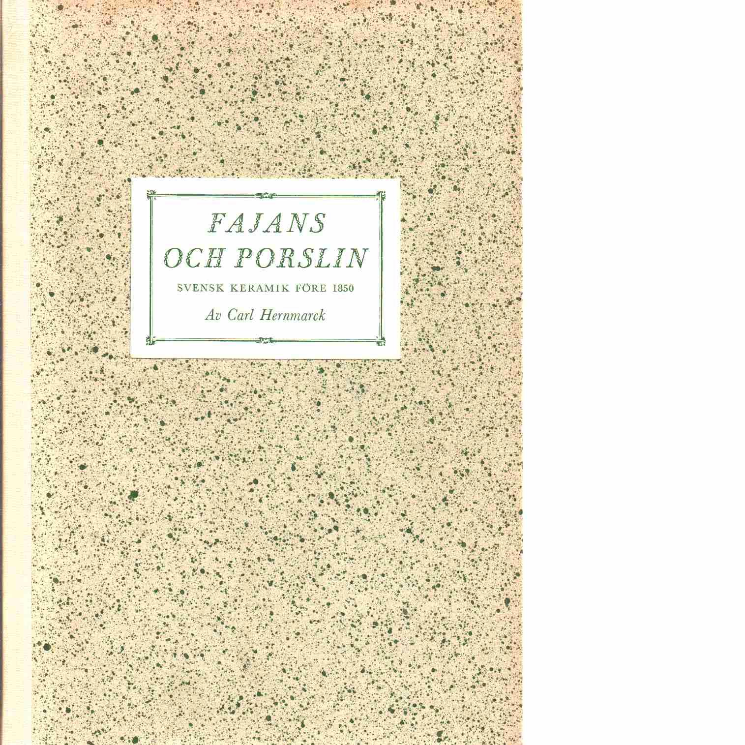 Fajans och porslin : svensk keramik före 1850 - Hernmarck, Carl