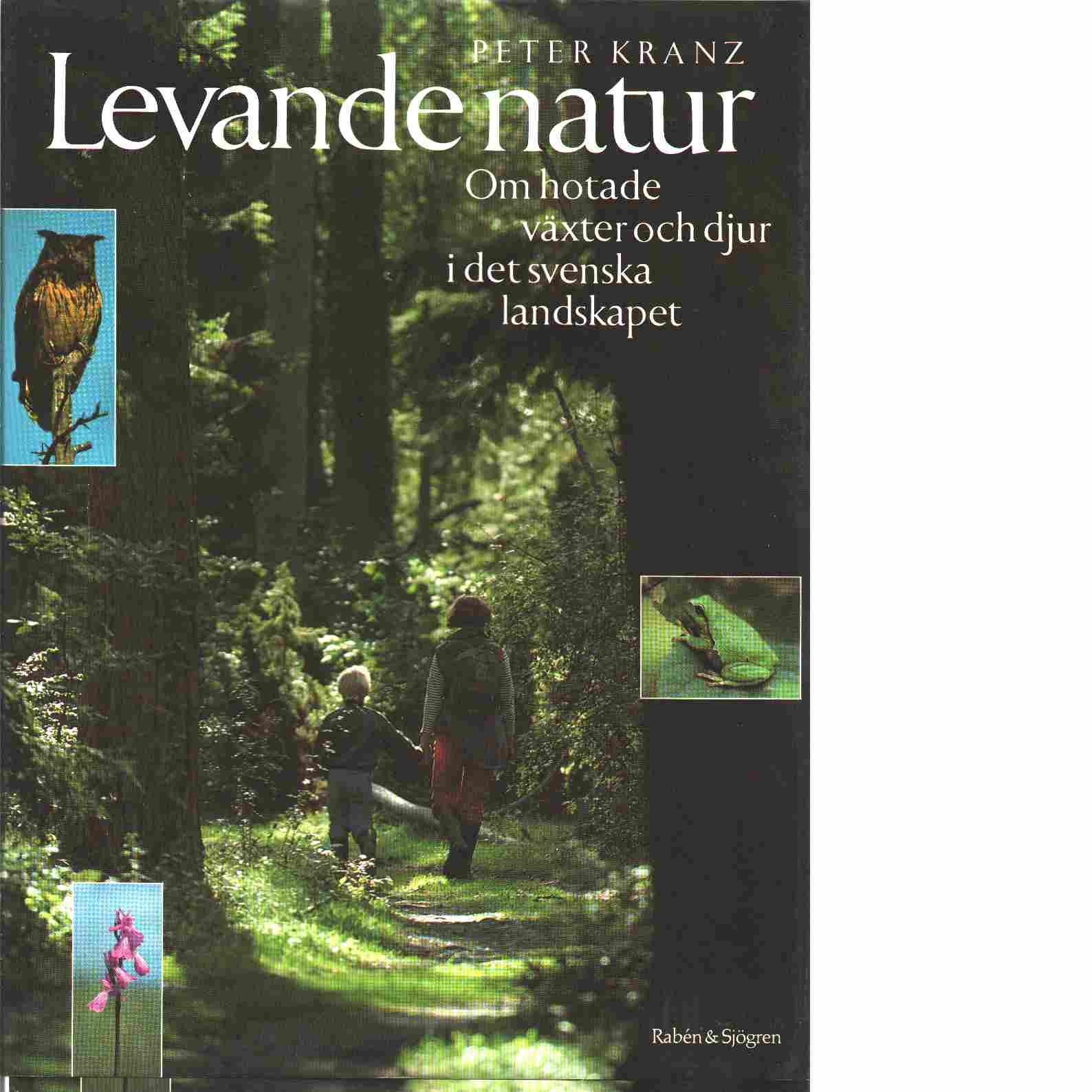 Levande natur : om hotade växter och djur i det svenska landskapet - Kranz, Peter