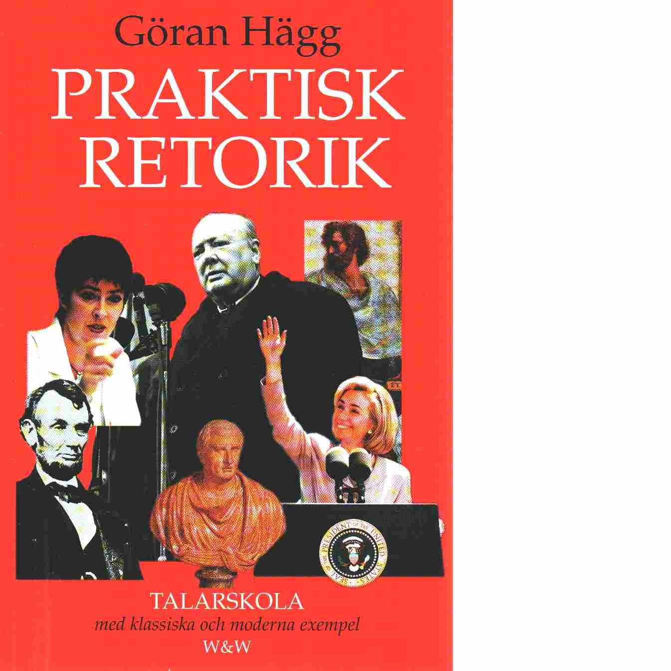 Praktisk retorik : med klassiska och moderna exempel - Hägg, Göran