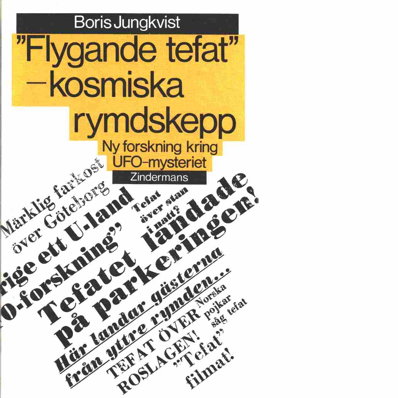 """""""Flygande tefat"""" - kosmiska rymdskepp : ny forskning kring UFO-mysteriet - Jungkvist, Boris"""