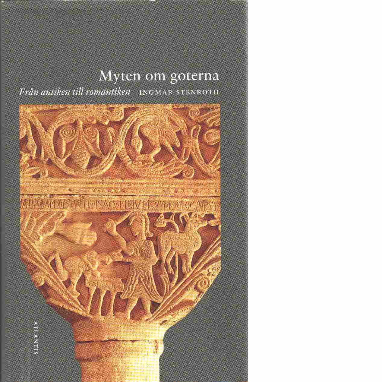 Myten om goterna : från antiken till romantiken - Stenroth, Ingmar