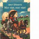 Mot väst, mot väst! : efter Walt Disney-filmen Westward ho the wagons - Disney, Walt