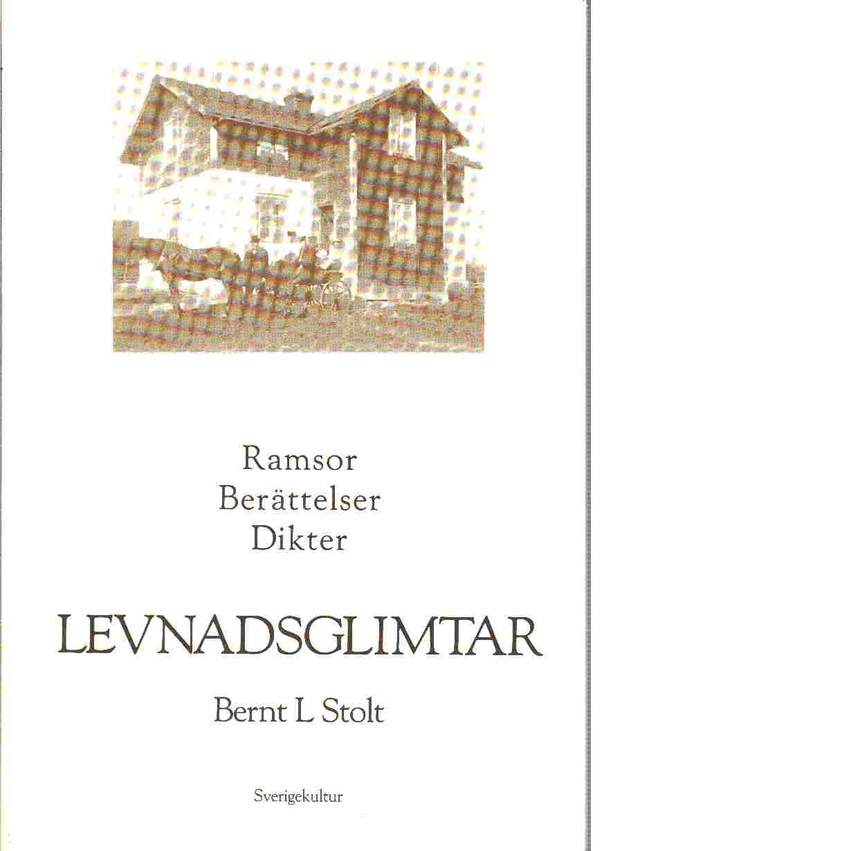 Levnadsglimtar : ramsor, berättelser, dikter - Stolt, Bernt L.,