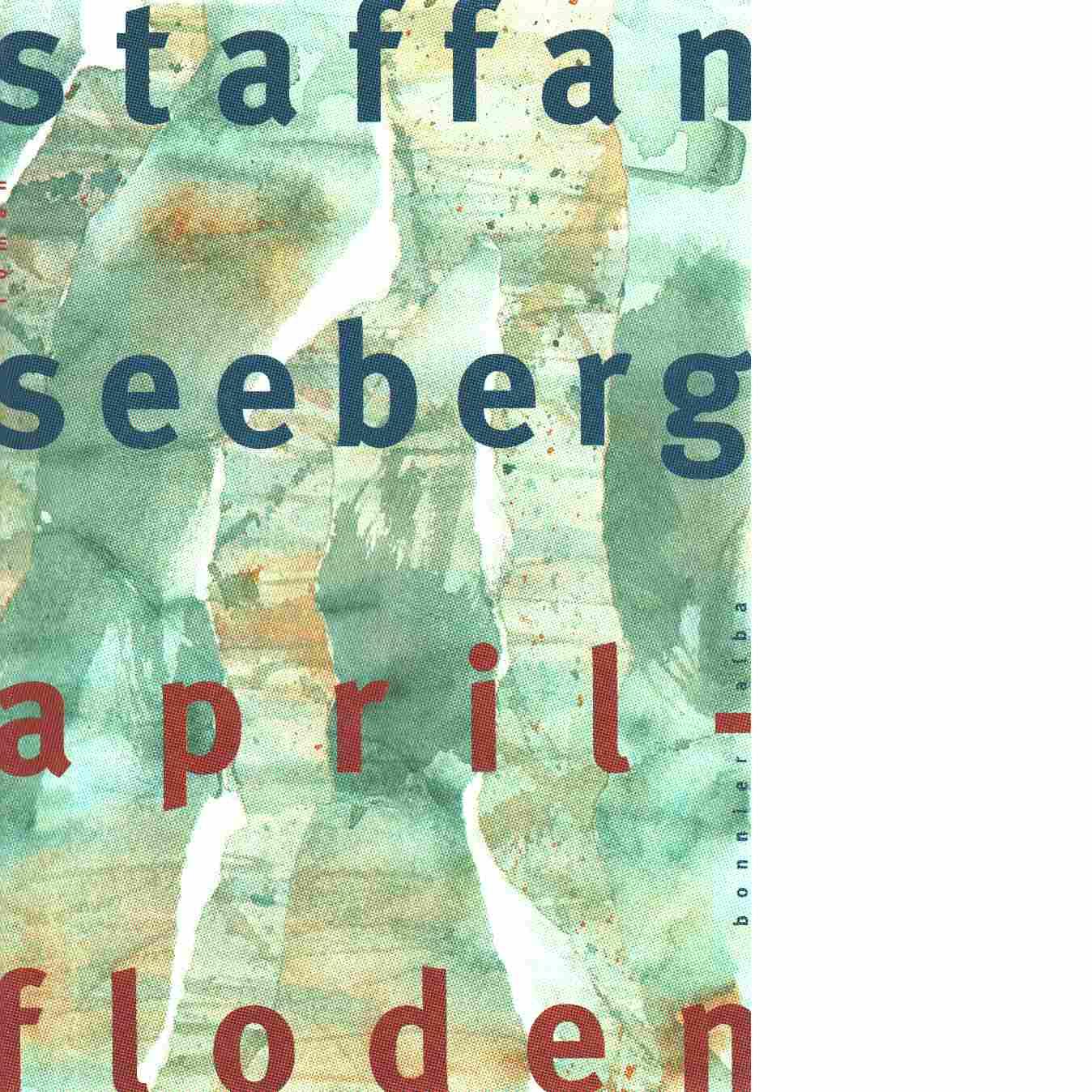 Aprilfloden - Seeberg, Staffan