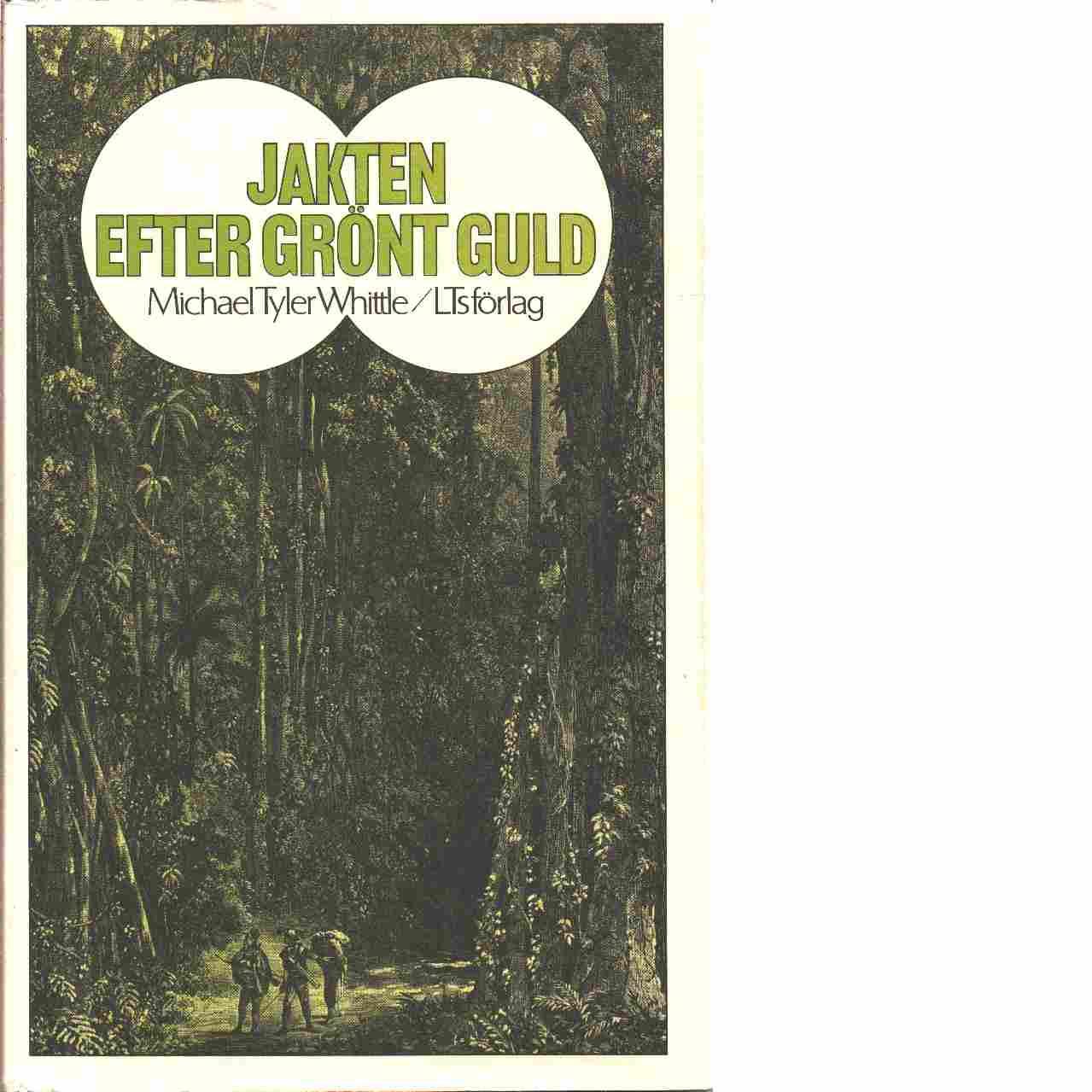 Jakten efter grönt guld : växtjägarnas äventyr - Whittle, Tyler