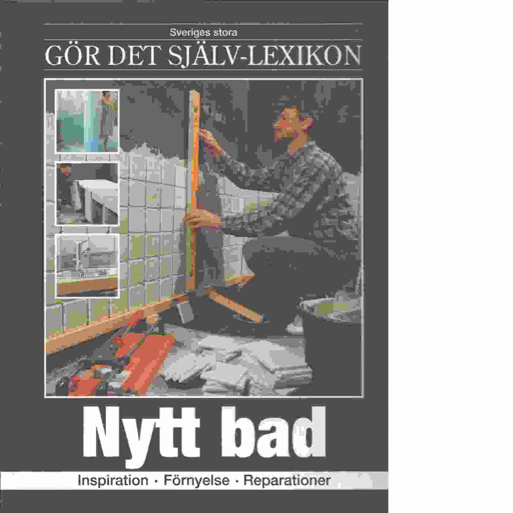 Sveriges stora gör det själv-lexikon : Nytt bad - Red.