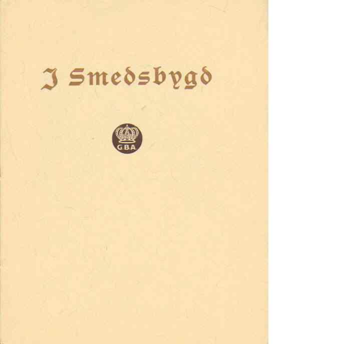 I Smedsbygd - Minnesskrift vid Gränsfors Bruks AB, 50-årsjubileum 1952 - Lindström, Oscar