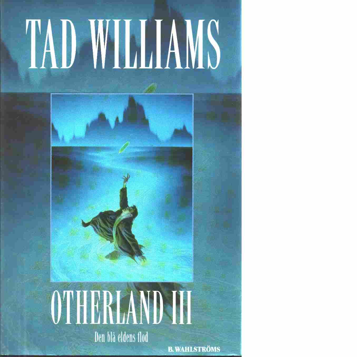 Otherland. D. 3, Den blå eldens flod - Williams, Tad