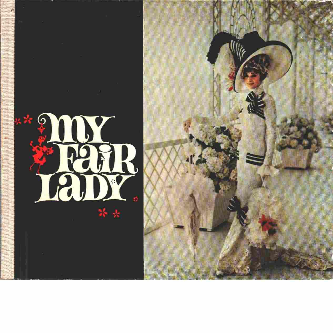 My fair Lady - Lerner, Jay  och Loewe, Frederick
