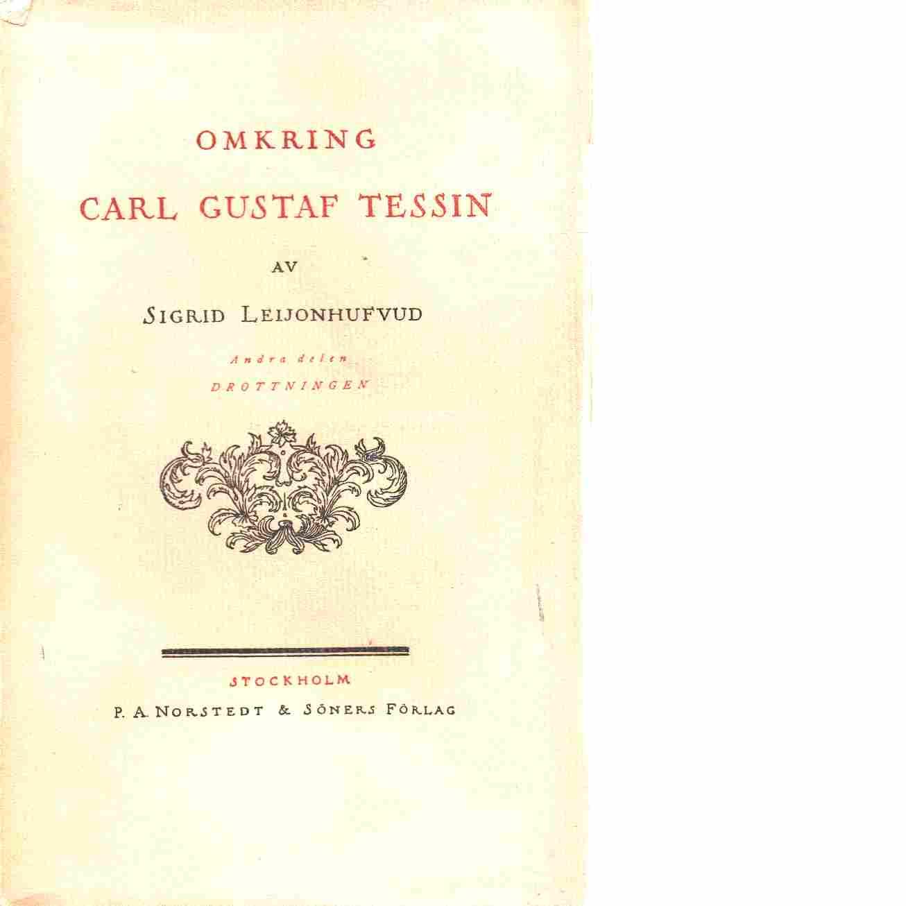 Omkring Carl Gustaf Tessin. del 2, Drottningen - Leijonhufvud, Sigrid