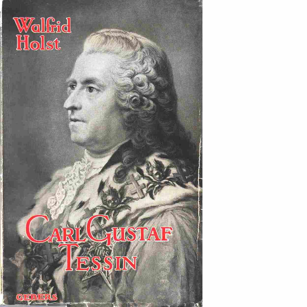 Carl Gustaf Tessin : en grandseigneur från XVIII:de seklet - Holst, Walfrid