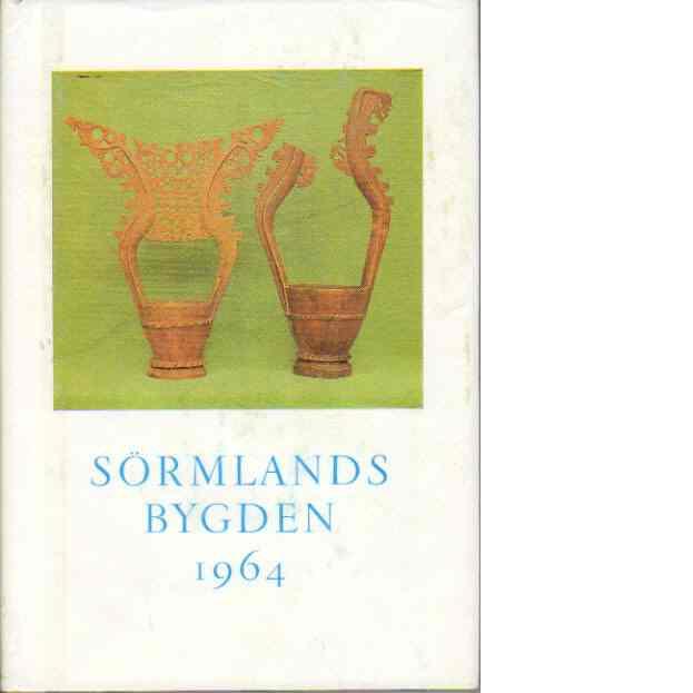 Sörmlandsbygden 1964 - Södermanlands hembygdsförbund