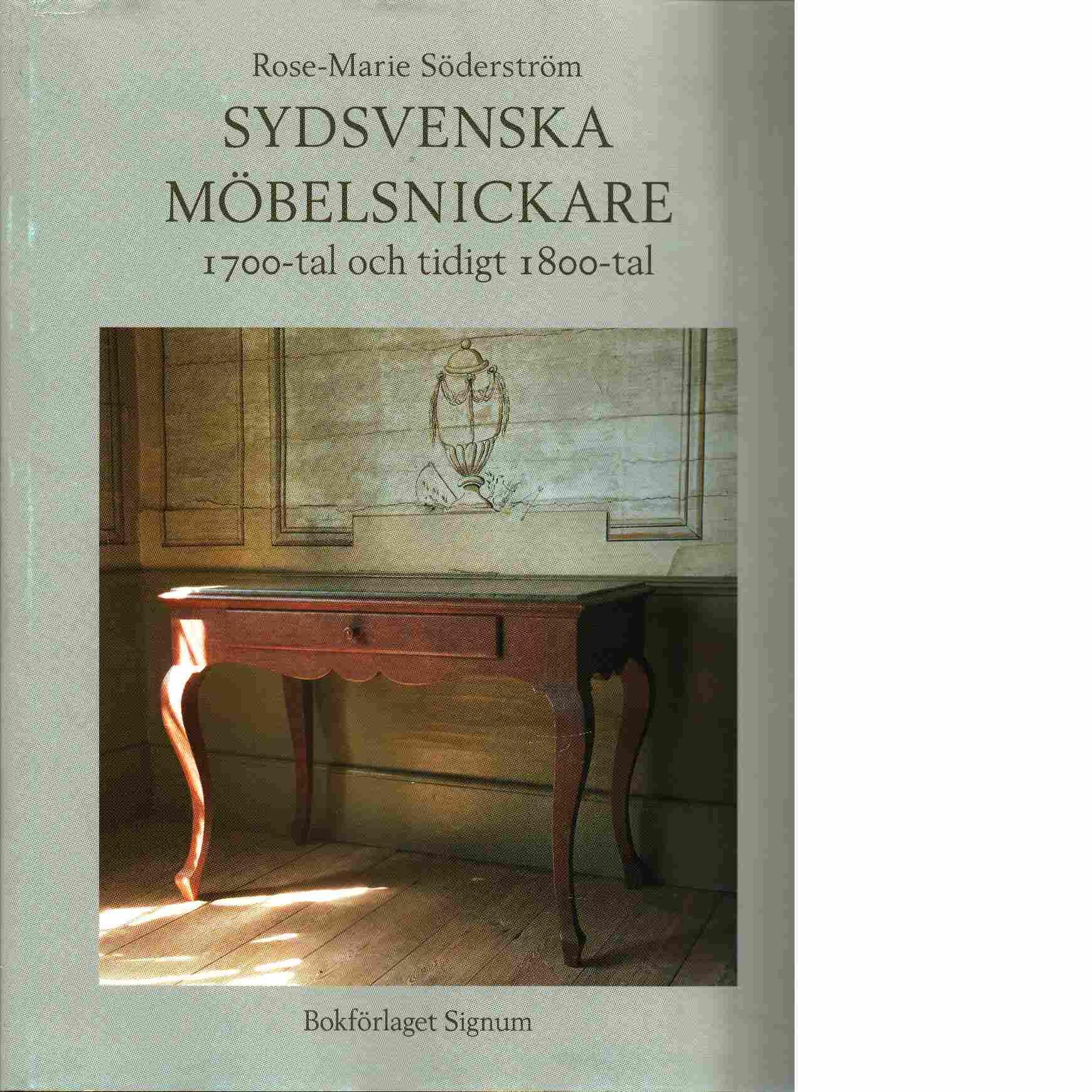 Sydsvenska möbelsnickare : 1700-tal och tidigt 1800-tal - Söderström, Rose-Marie