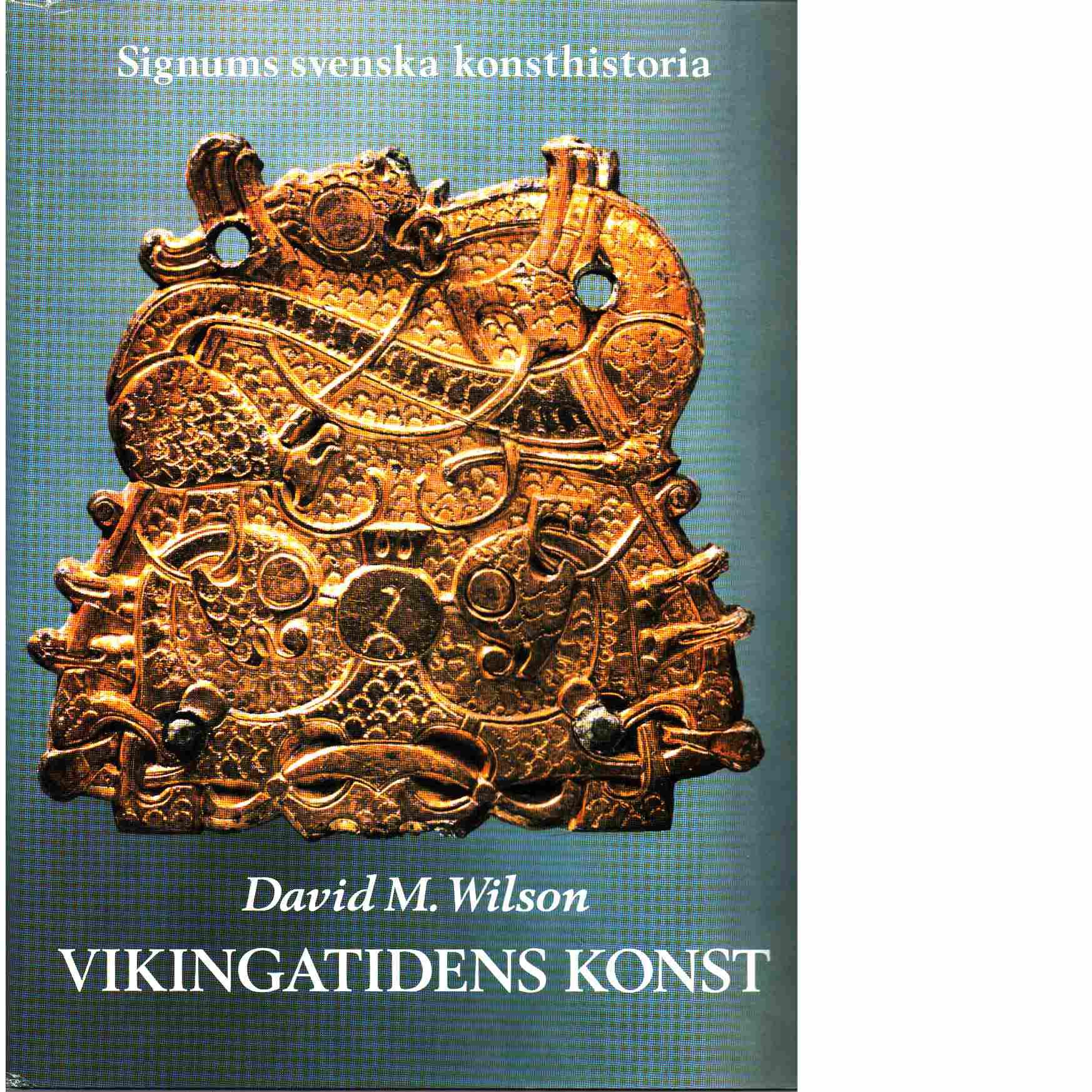 Signums svenska konsthistoria. [Bd 2], Vikingatidens konst - Wilson, David M.